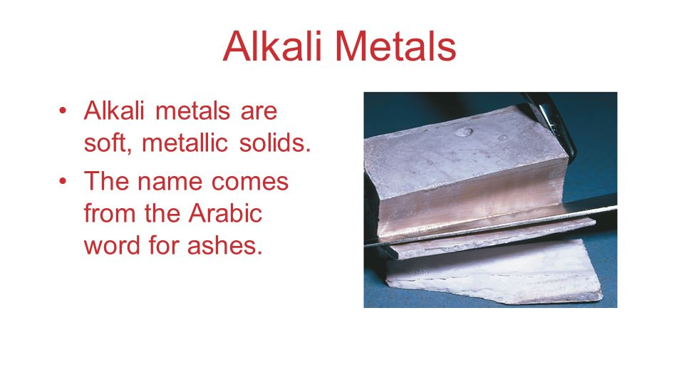 Alkali Metals Alkali metals are soft, metallic solids.