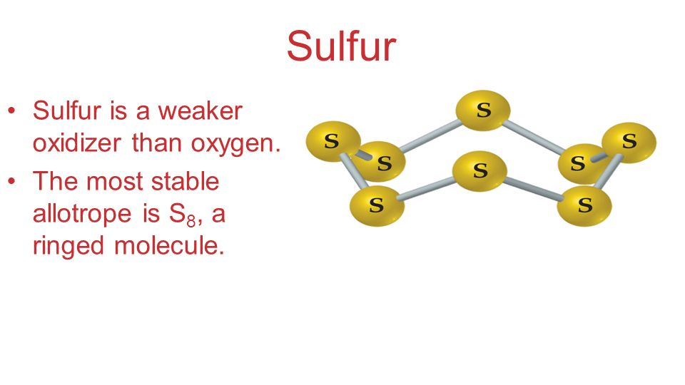 Sulfur Sulfur is a weaker oxidizer than oxygen.