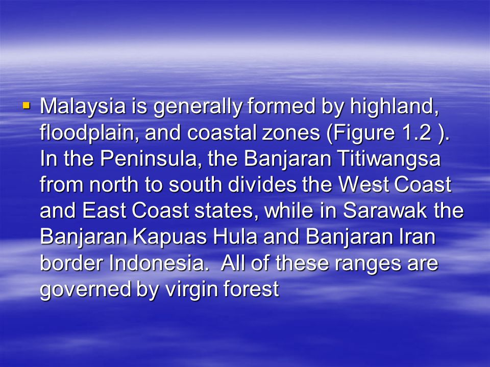 Malaysia is generally formed by highland, floodplain, and coastal zones (Figure 1.2 ).