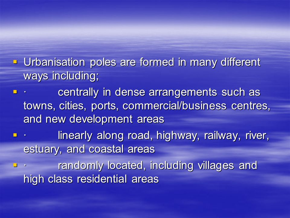 Urbanisation poles are formed in many different ways including;