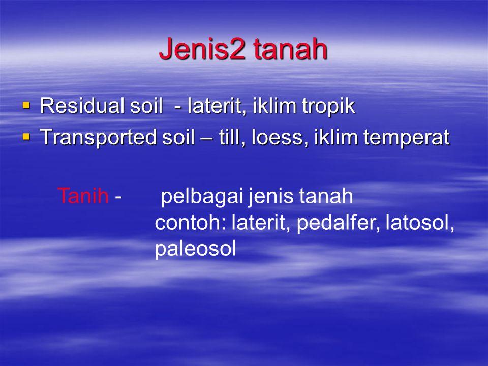 Jenis2 tanah Residual soil - laterit, iklim tropik