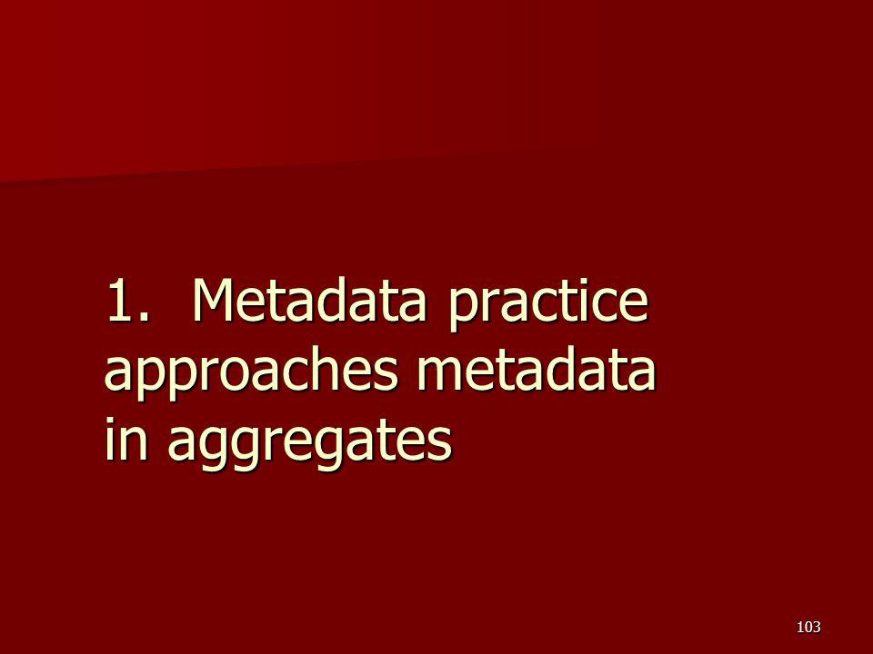 1. Metadata practice approaches metadata in aggregates