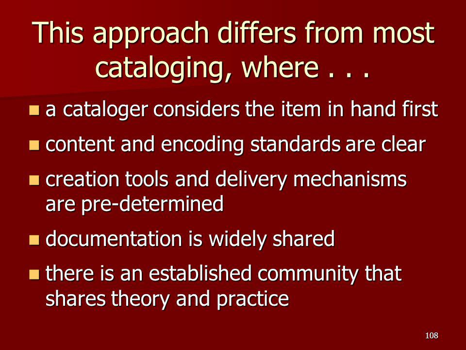 This approach differs from most cataloging, where . . .