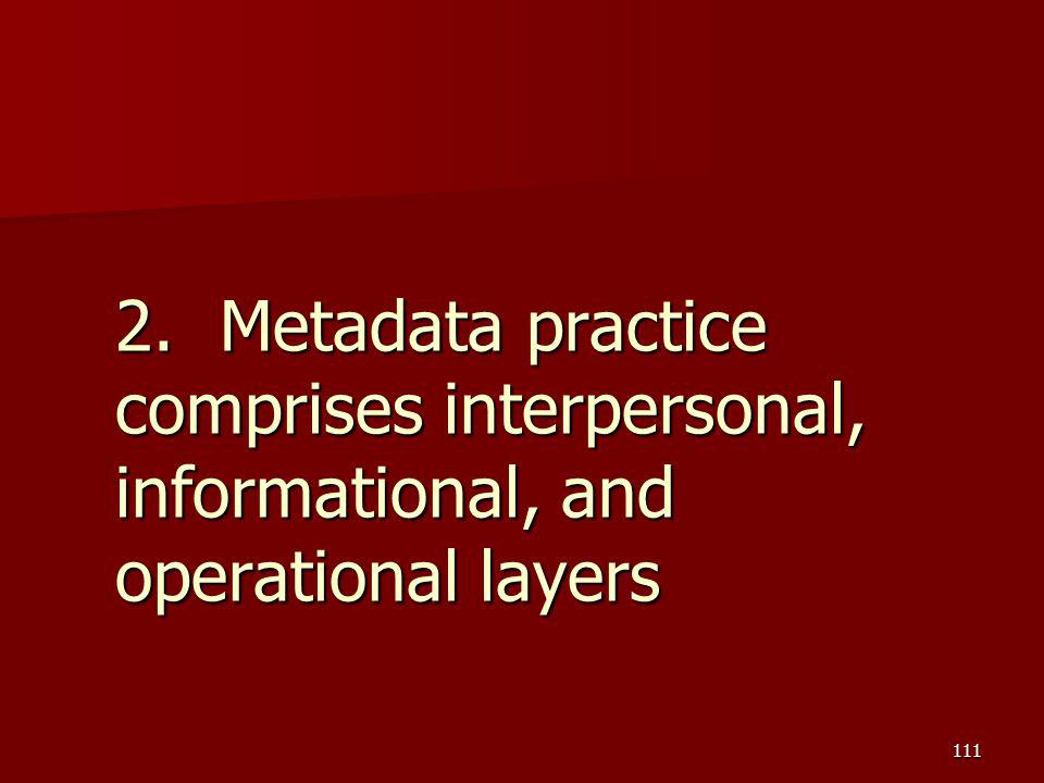 2. Metadata practice comprises interpersonal, informational, and operational layers