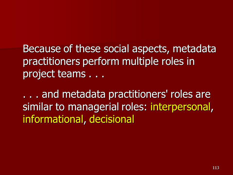 Because of these social aspects, metadata practitioners perform multiple roles in project teams . . .