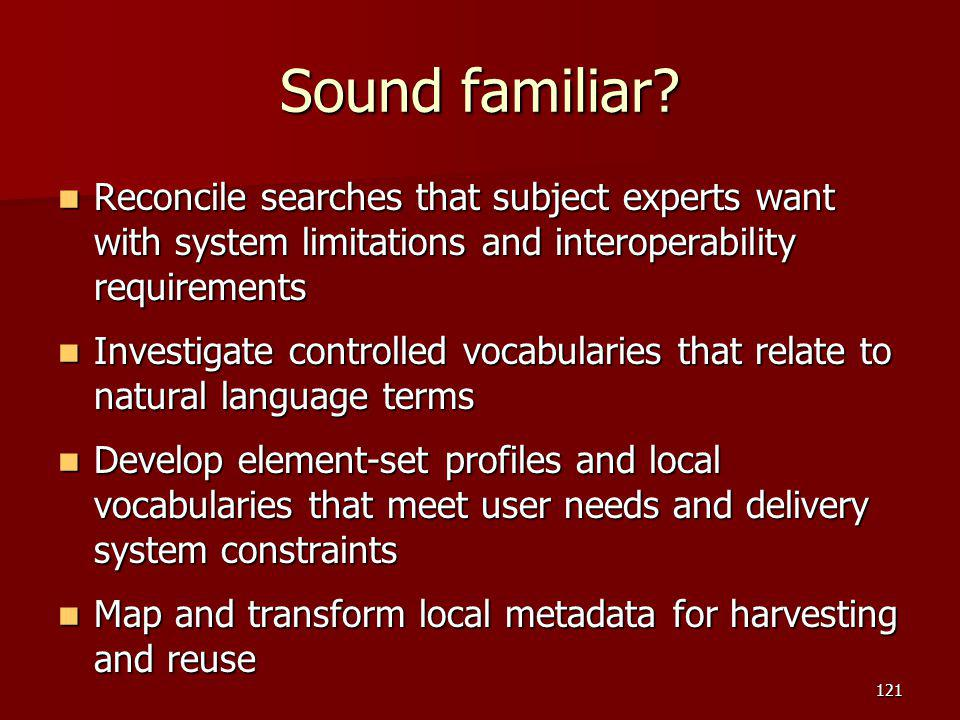Sound familiar Reconcile searches that subject experts want with system limitations and interoperability requirements.