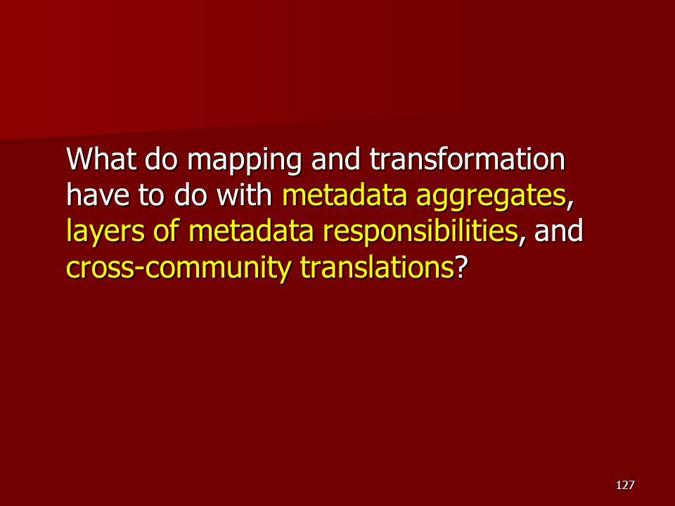 What do mapping and transformation have to do with metadata aggregates, layers of metadata responsibilities, and cross-community translations