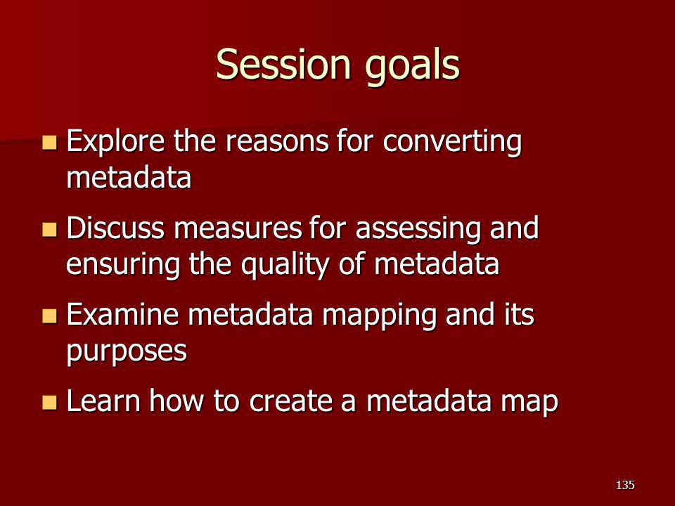 Session goals Explore the reasons for converting metadata
