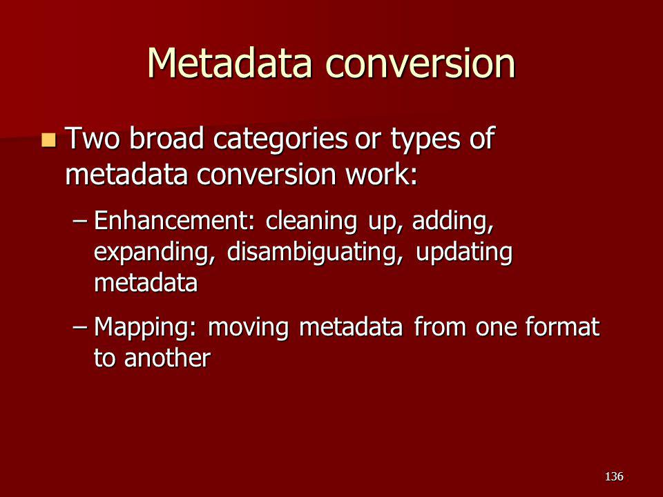 Metadata conversion Two broad categories or types of metadata conversion work: