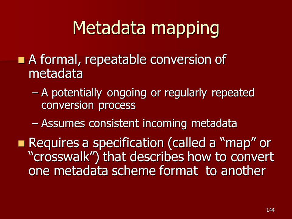 Metadata mapping A formal, repeatable conversion of metadata