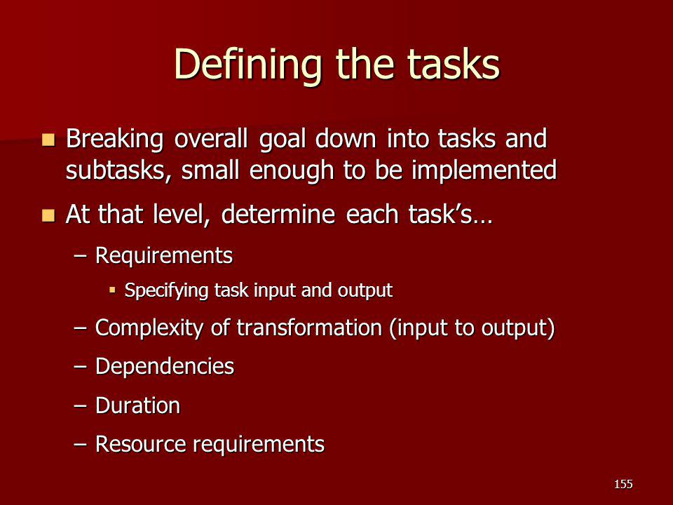 Defining the tasks Breaking overall goal down into tasks and subtasks, small enough to be implemented.