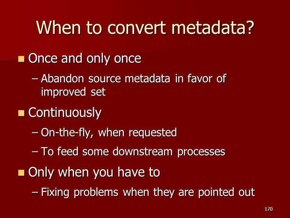 When to convert metadata