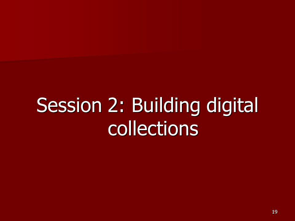 Session 2: Building digital collections
