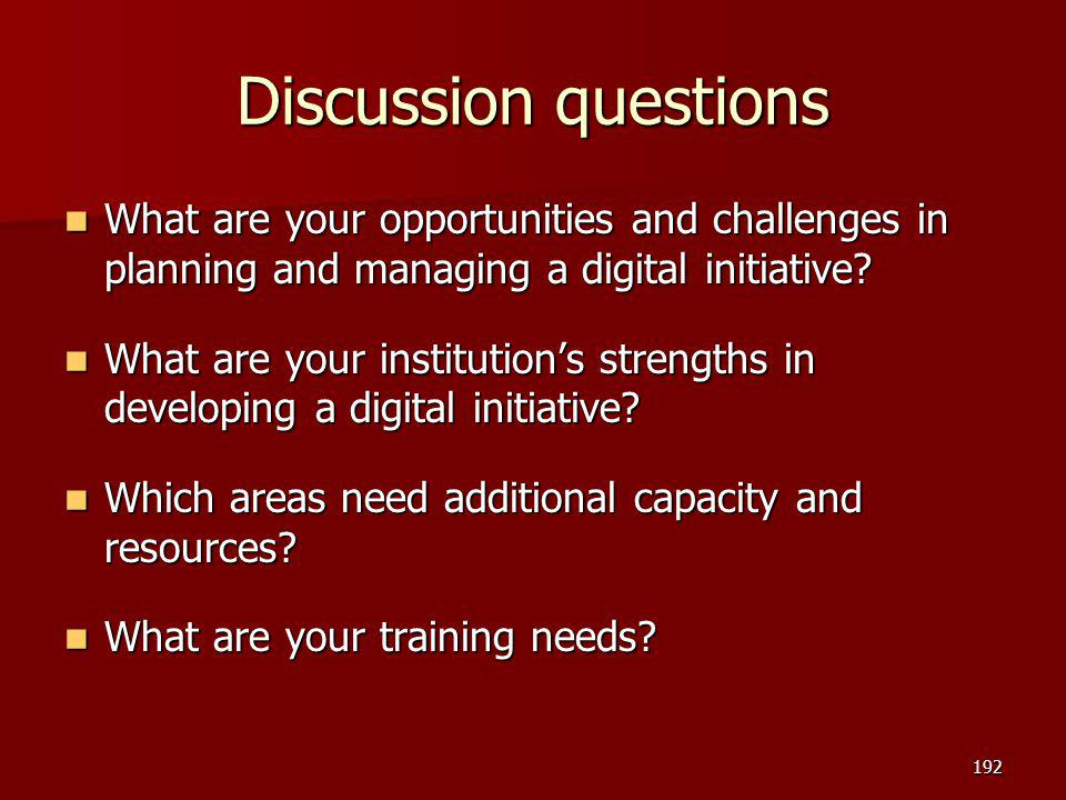 Discussion questions What are your opportunities and challenges in planning and managing a digital initiative