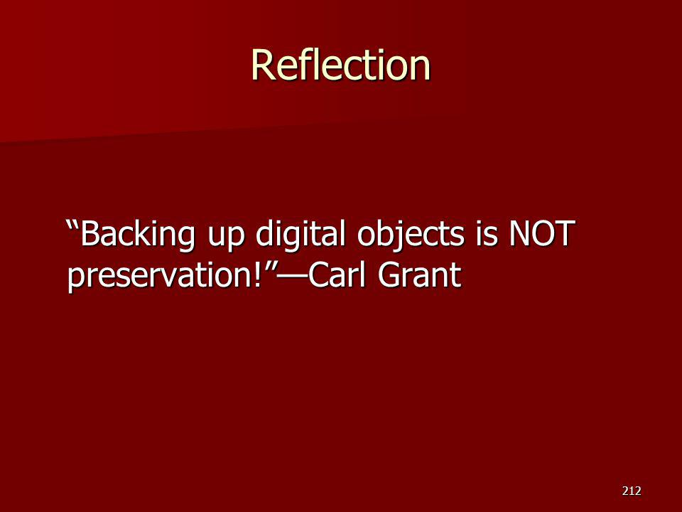 Reflection Backing up digital objects is NOT preservation! —Carl Grant