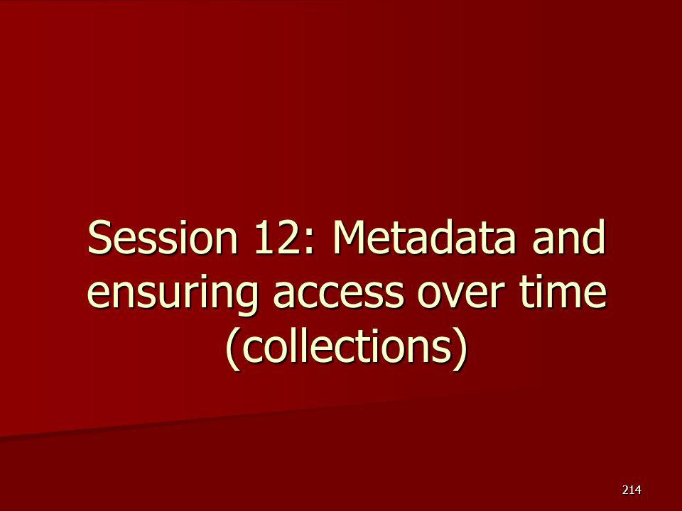 Session 12: Metadata and ensuring access over time (collections)