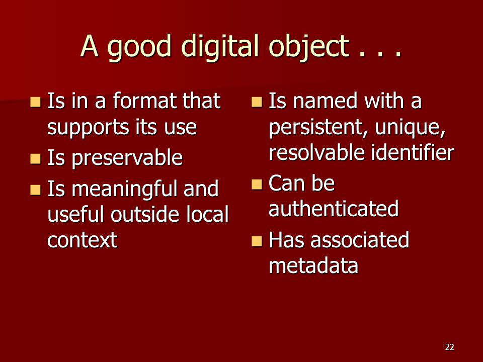 A good digital object . . . Is in a format that supports its use