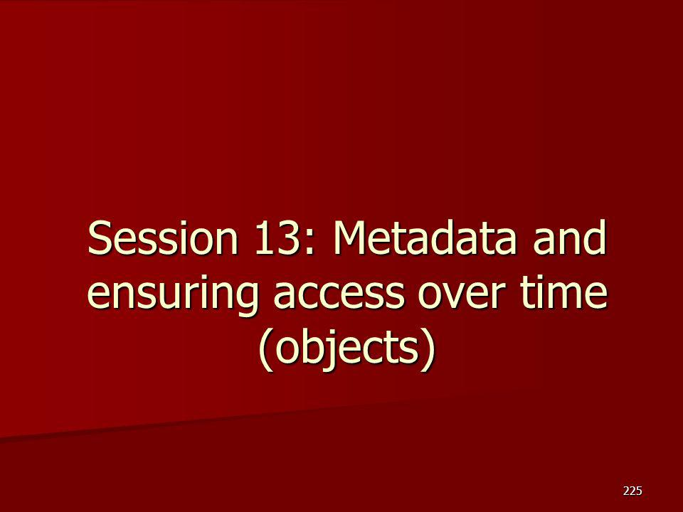 Session 13: Metadata and ensuring access over time (objects)