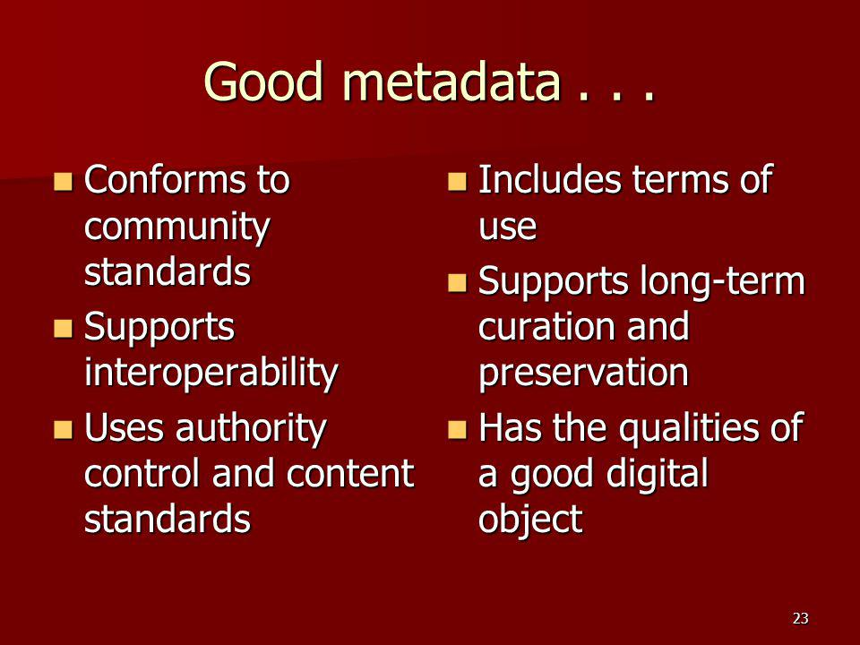 Good metadata . . . Conforms to community standards