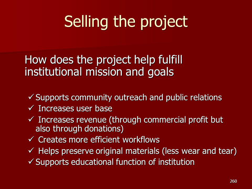 Selling the project How does the project help fulfill institutional mission and goals. Supports community outreach and public relations.