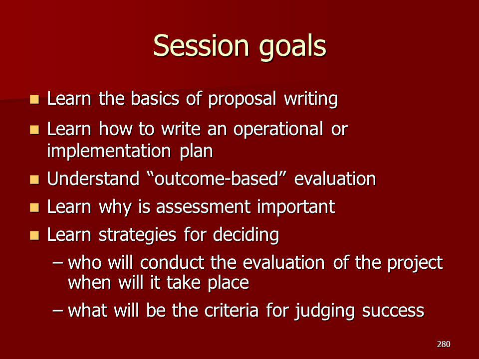 Session goals Learn the basics of proposal writing