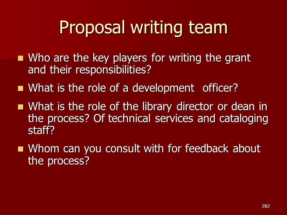 Proposal writing team Who are the key players for writing the grant and their responsibilities What is the role of a development officer
