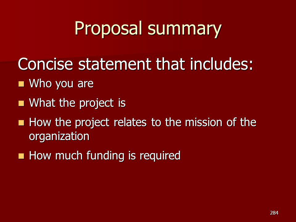 Proposal summary Concise statement that includes: Who you are