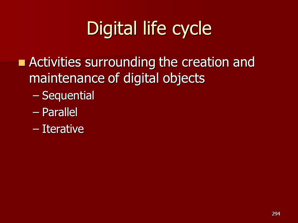 Digital life cycle Activities surrounding the creation and maintenance of digital objects. Sequential.
