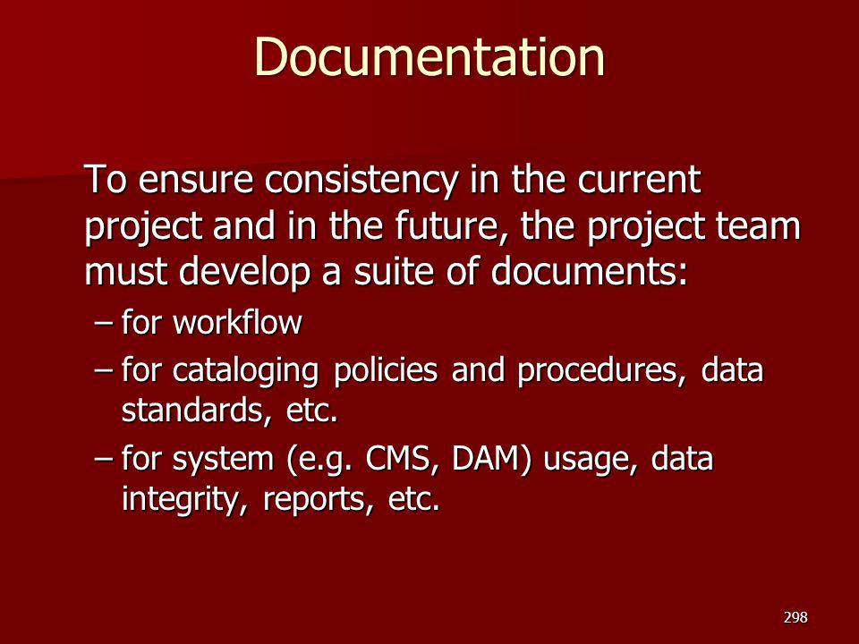 Documentation To ensure consistency in the current project and in the future, the project team must develop a suite of documents: