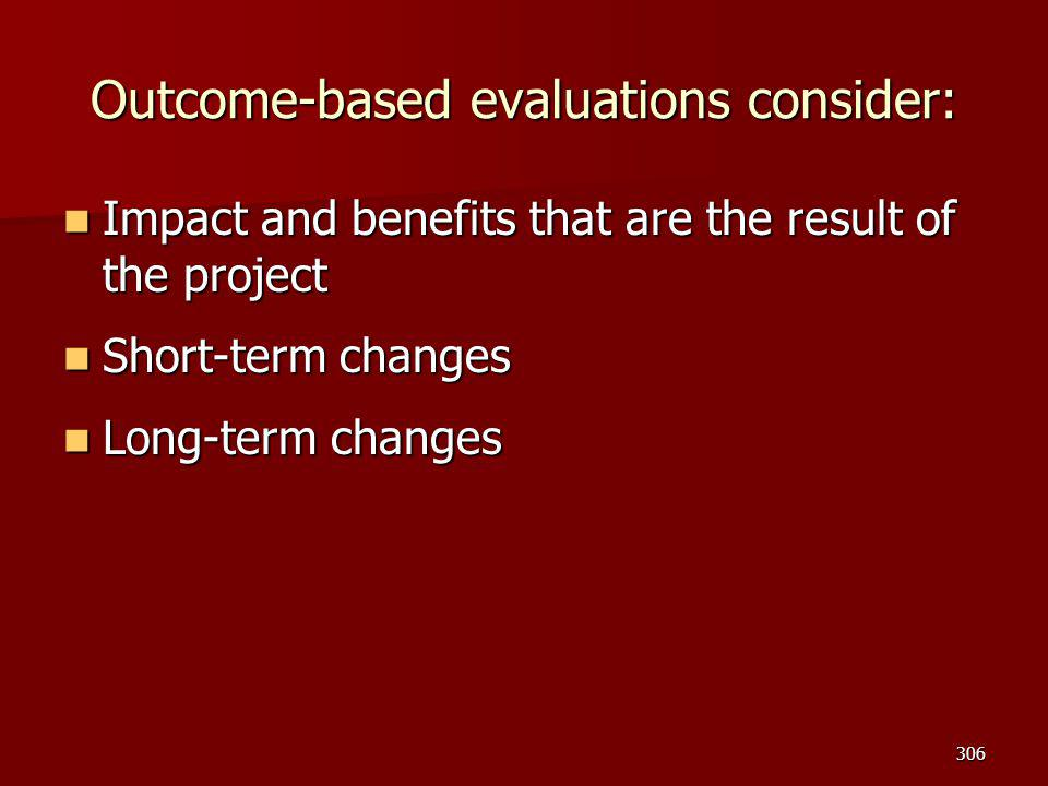 Outcome-based evaluations consider: