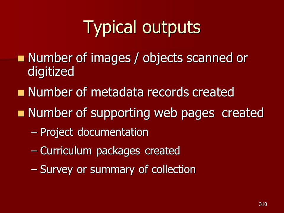 Typical outputs Number of images / objects scanned or digitized
