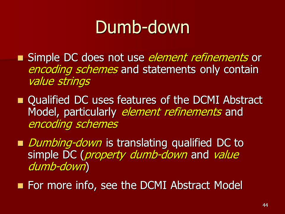 Dumb-down Simple DC does not use element refinements or encoding schemes and statements only contain value strings.