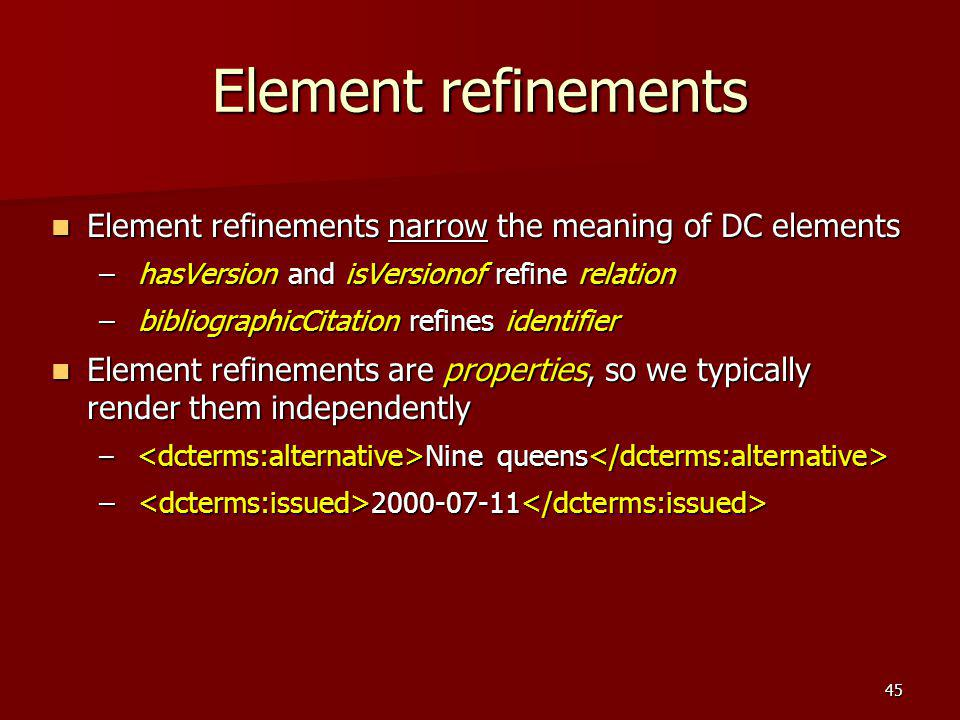 Element refinements Element refinements narrow the meaning of DC elements. hasVersion and isVersionof refine relation.
