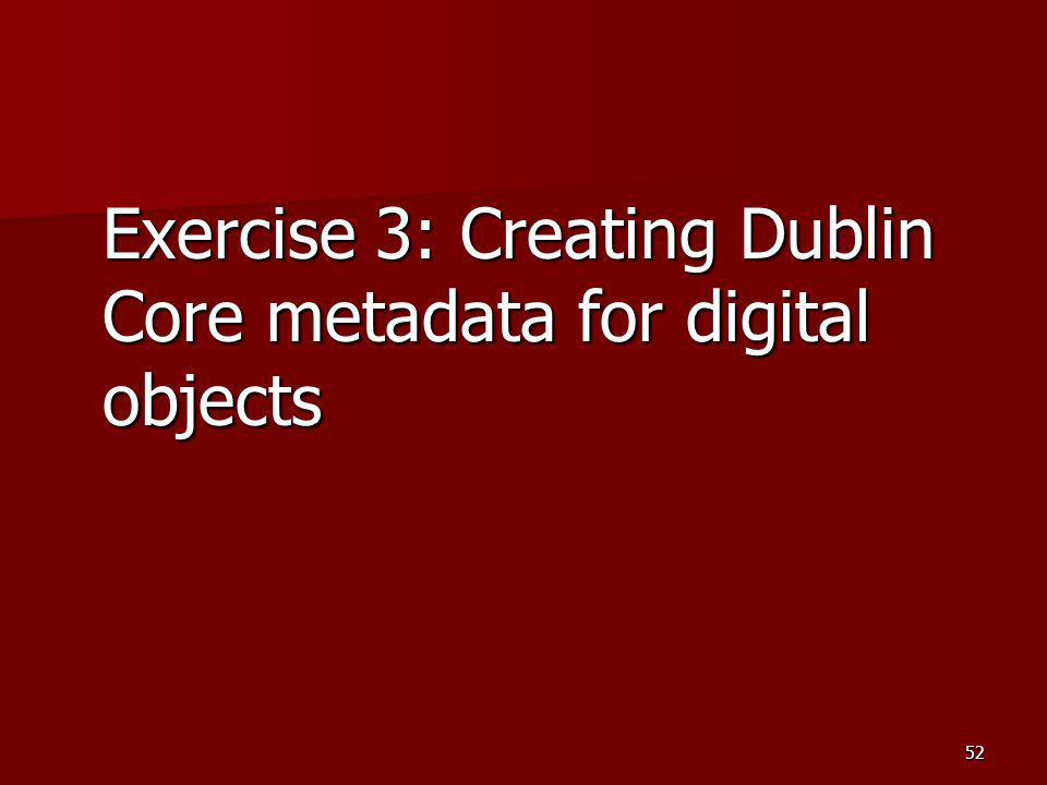 Exercise 3: Creating Dublin Core metadata for digital objects