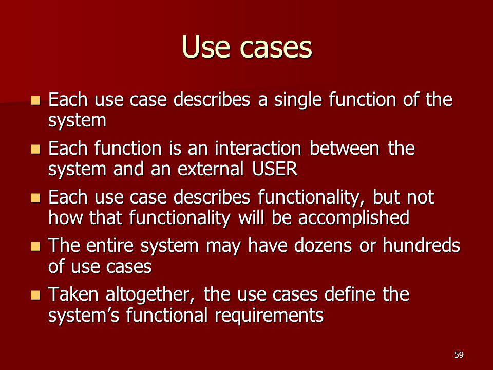 Use cases Each use case describes a single function of the system