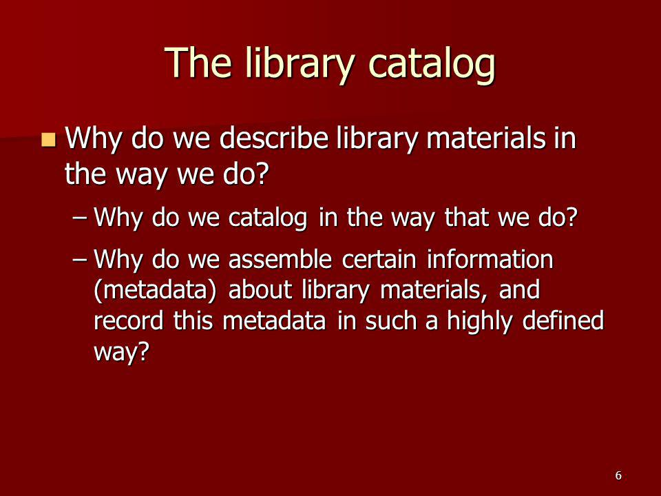 The library catalog Why do we describe library materials in the way we do Why do we catalog in the way that we do
