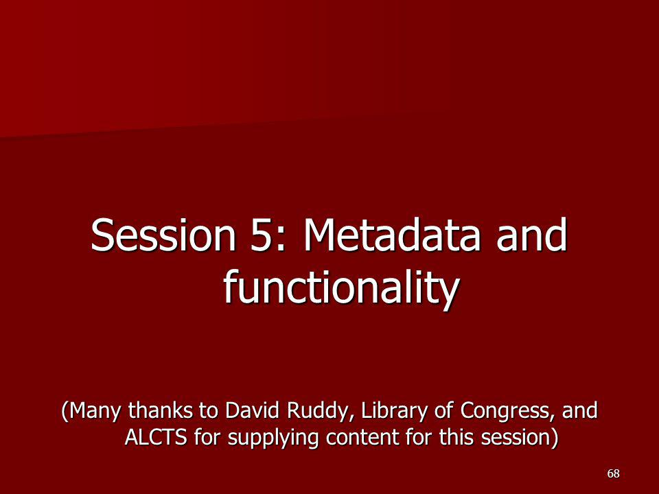 Session 5: Metadata and functionality