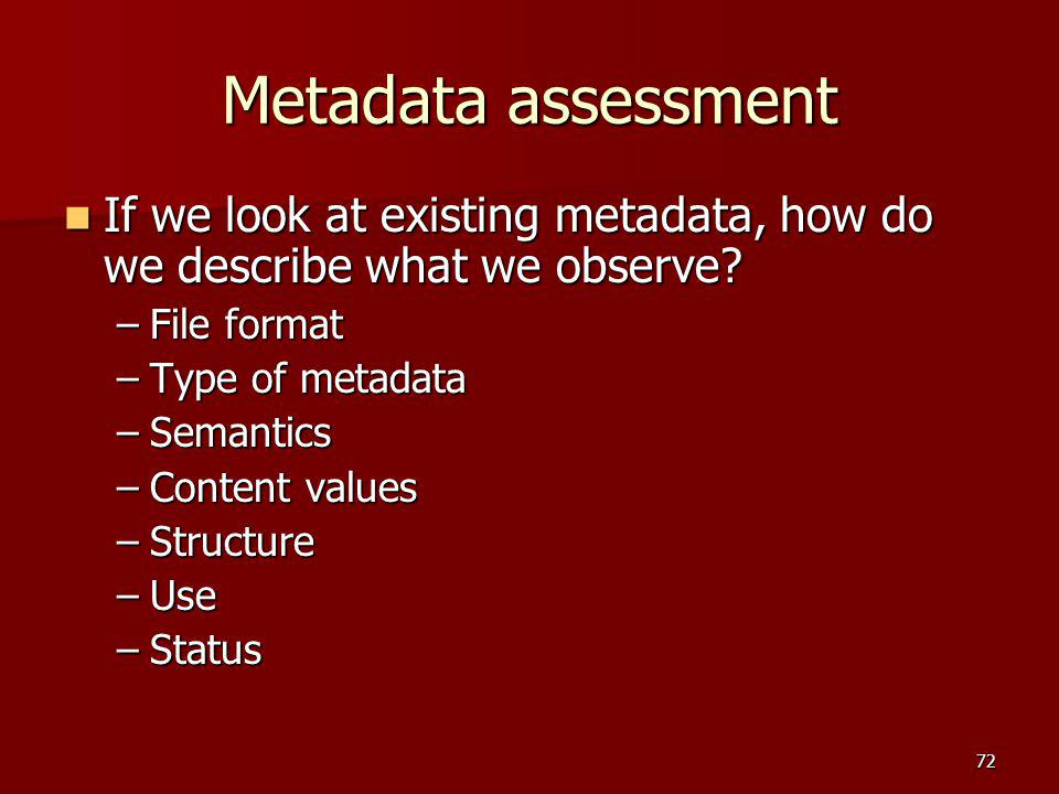 Metadata assessment If we look at existing metadata, how do we describe what we observe File format.