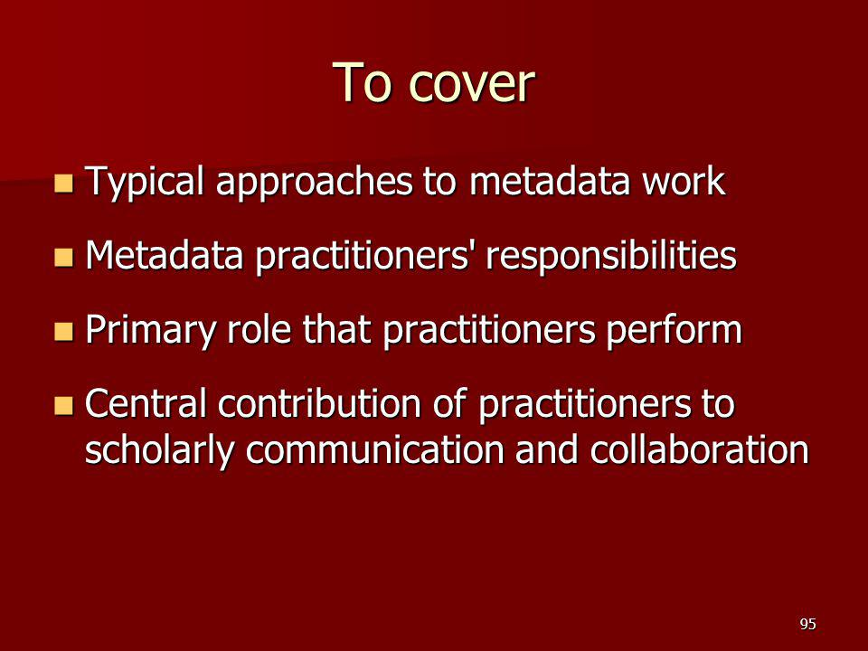 To cover Typical approaches to metadata work