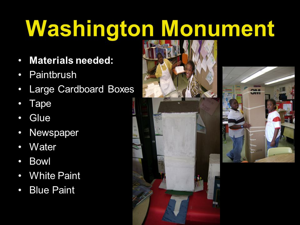 Washington Monument Materials needed: Paintbrush Large Cardboard Boxes