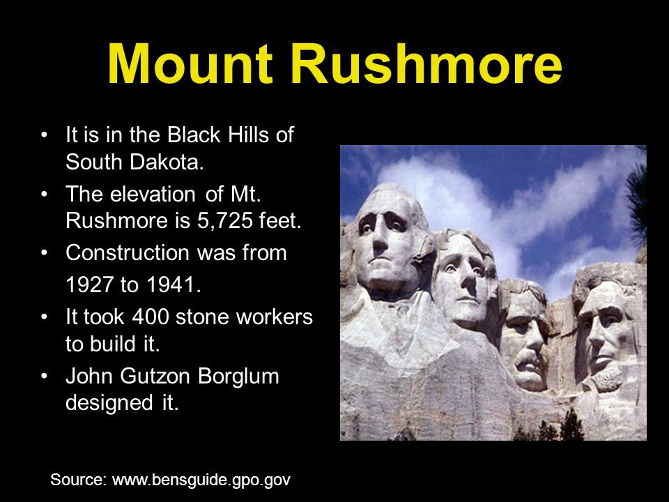 Mount Rushmore It is in the Black Hills of South Dakota.