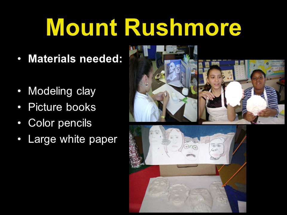 Mount Rushmore Materials needed: Modeling clay Picture books
