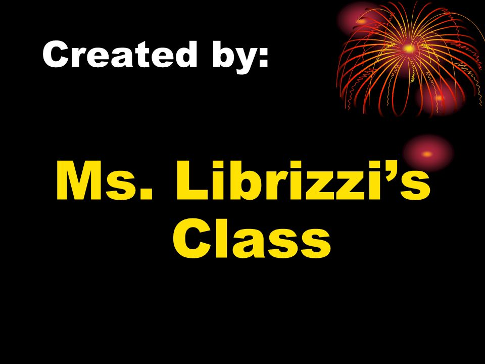 Created by: Ms. Librizzi's Class