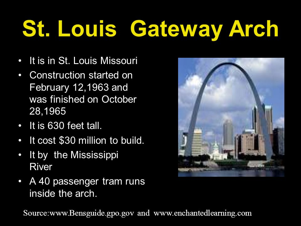 St. Louis Gateway Arch It is in St. Louis Missouri