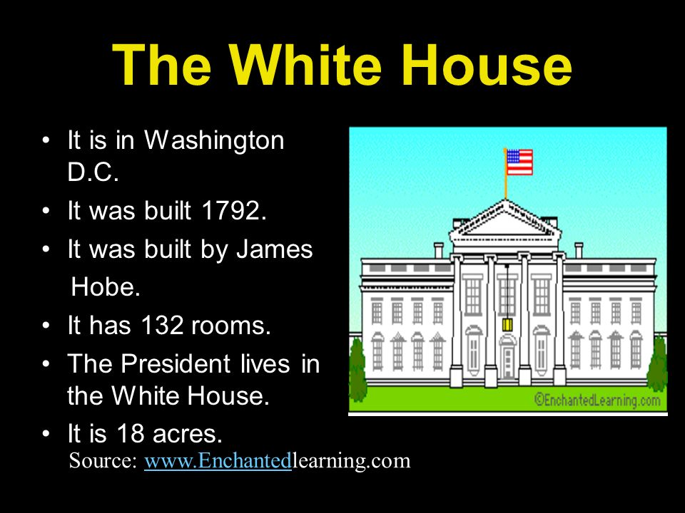 The White House It is in Washington D.C. It was built 1792.