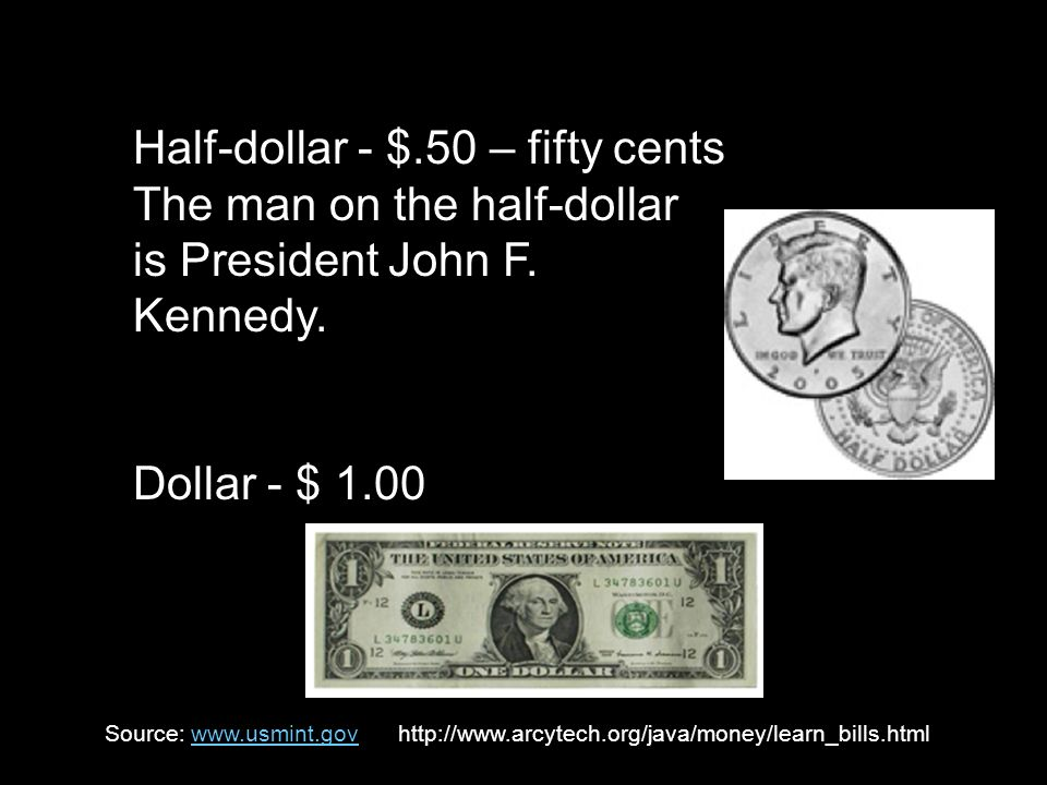 Half-dollar - $.50 – fifty cents The man on the half-dollar