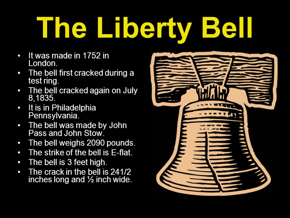 The Liberty Bell It was made in 1752 in London.