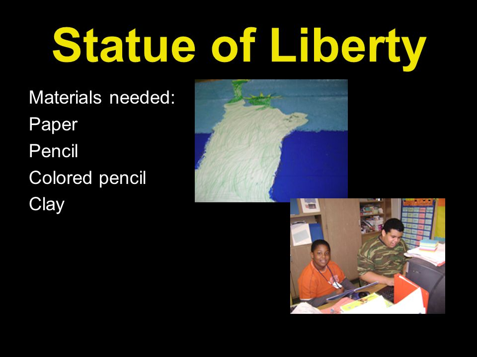 Statue of Liberty Materials needed: Paper Pencil Colored pencil Clay