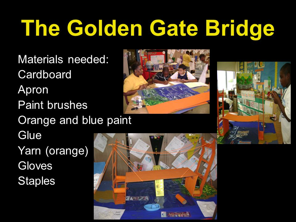 The Golden Gate Bridge Materials needed: Cardboard Apron Paint brushes