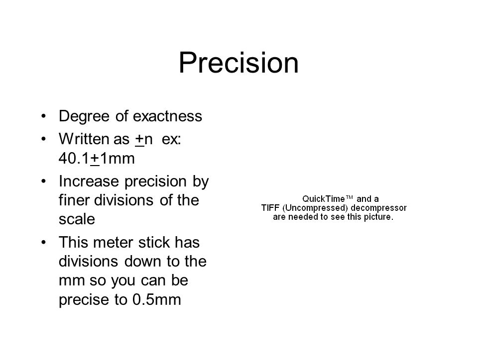 Precision Degree of exactness Written as +n ex: 40.1+1mm